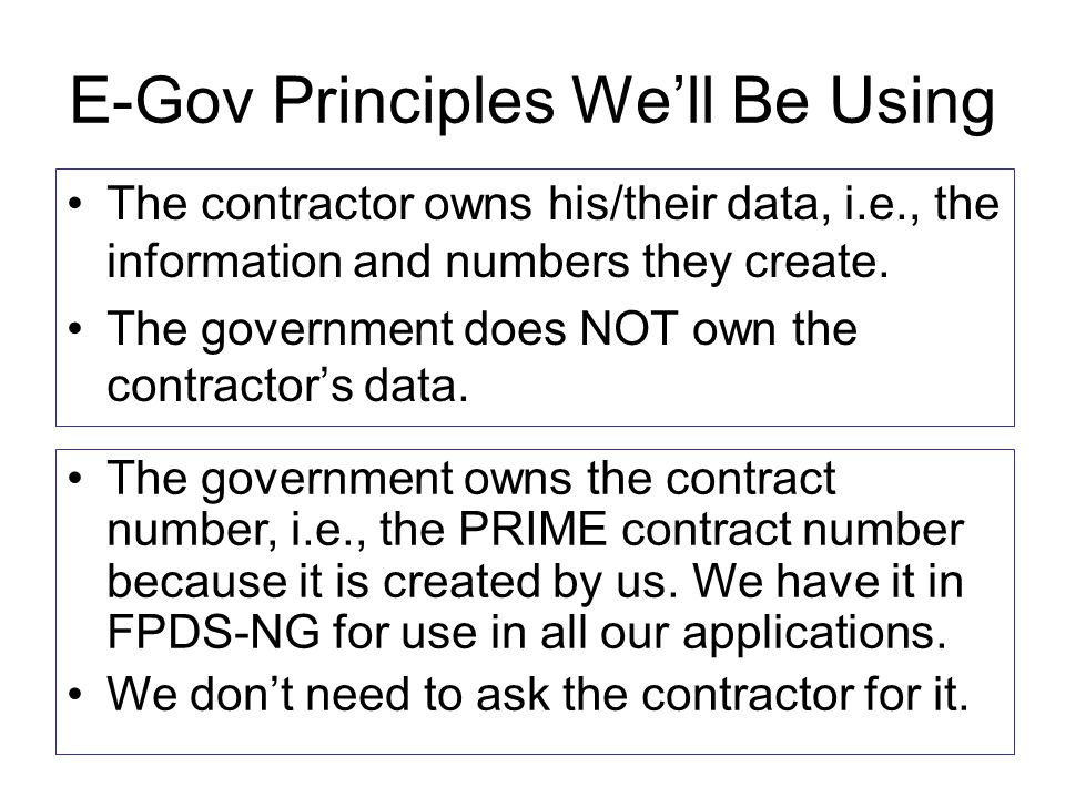 E-Gov Principles We'll Be Using The contractor owns his/their data, i.e., the information and numbers they create.