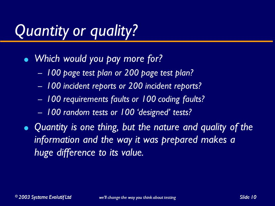 ©2003 Systeme Evolutif LtdSlide 10 we'll change the way you think about testing Quantity or quality.