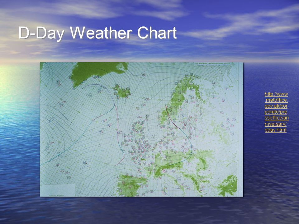 D-Day Weather Chart http://www.metoffice. gov.uk/cor porate/pre ssoffice/an niversary/ dday.html