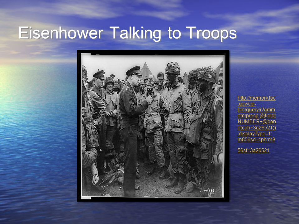 Eisenhower Talking to Troops http://memory.loc.gov/cgi- bin/query/i amm em/presp:@field( NUMBER+@ban d(cph+3a26521)) :displayType=1: m856sd=cph:m8 56sf=3a26521