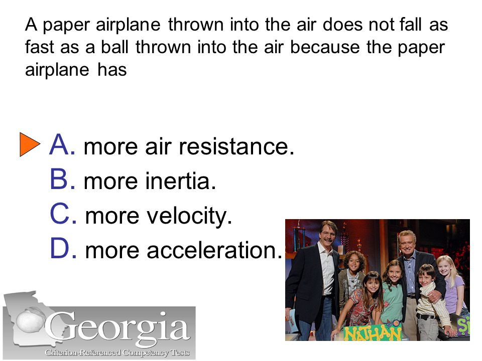 A paper airplane thrown into the air does not fall as fast as a ball thrown into the air because the paper airplane has A.