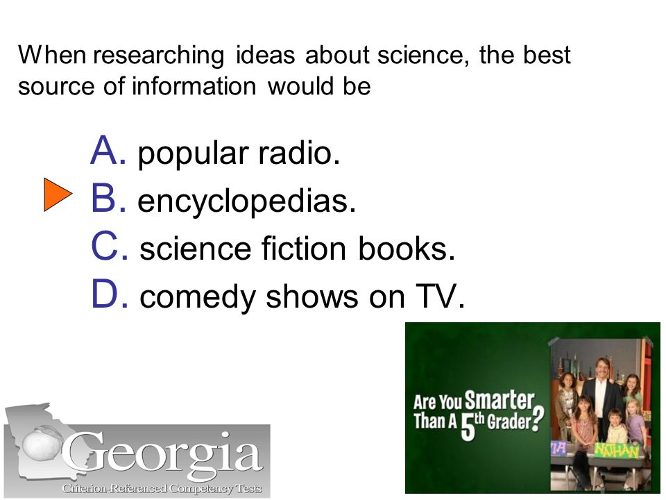 When researching ideas about science, the best source of information would be A.