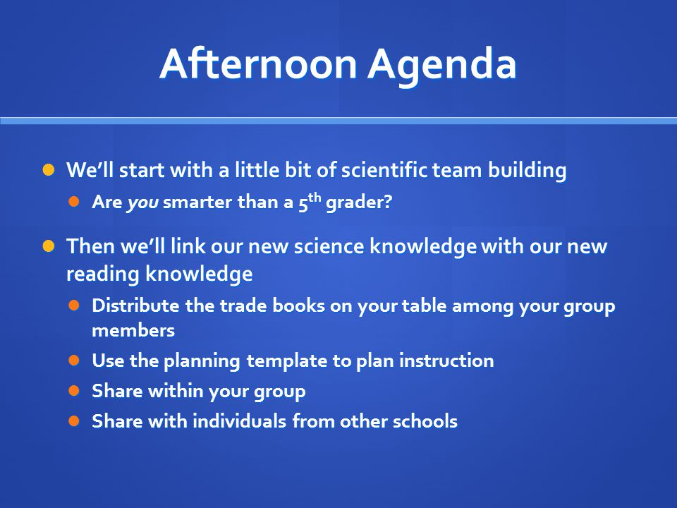 Afternoon Agenda We'll start with a little bit of scientific team building We'll start with a little bit of scientific team building Are you smarter than a 5 th grader.