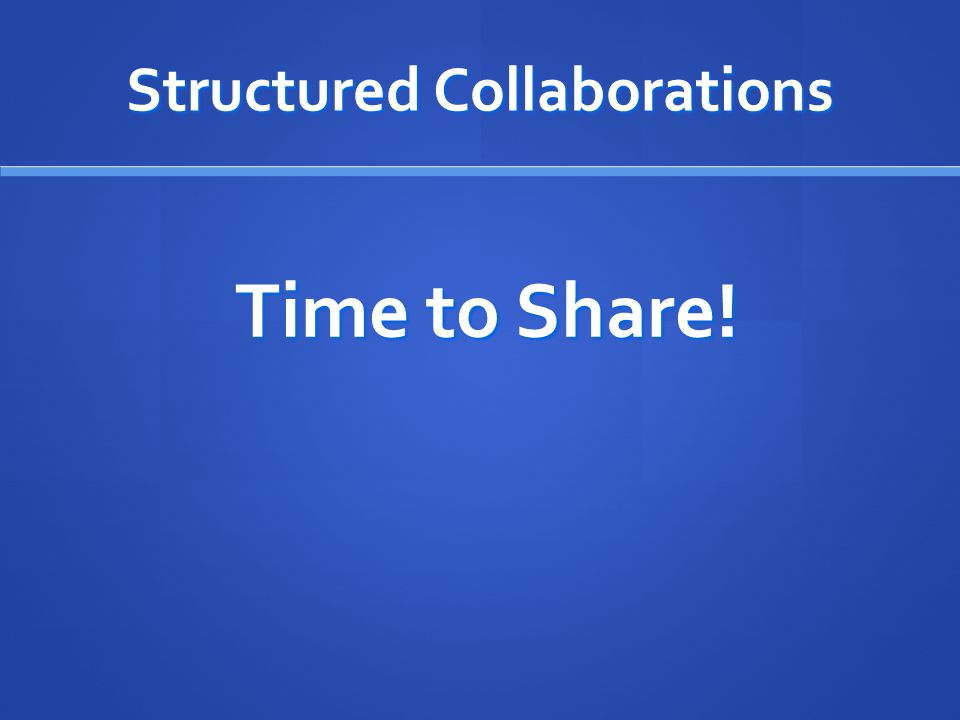 Structured Collaborations Time to Share!