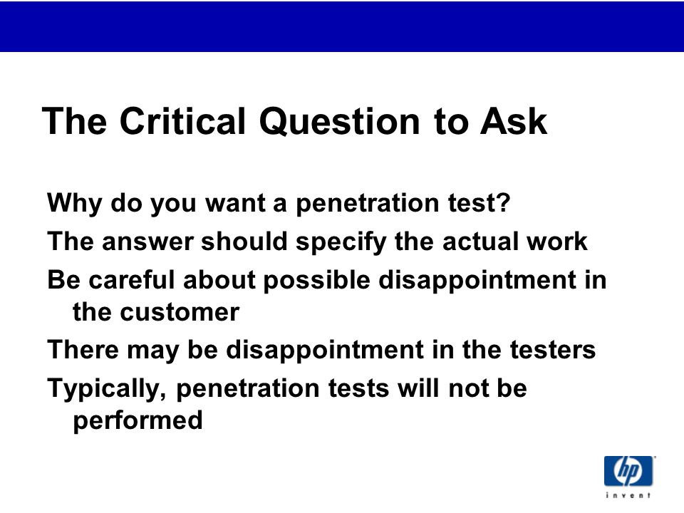 The Critical Question to Ask Why do you want a penetration test.