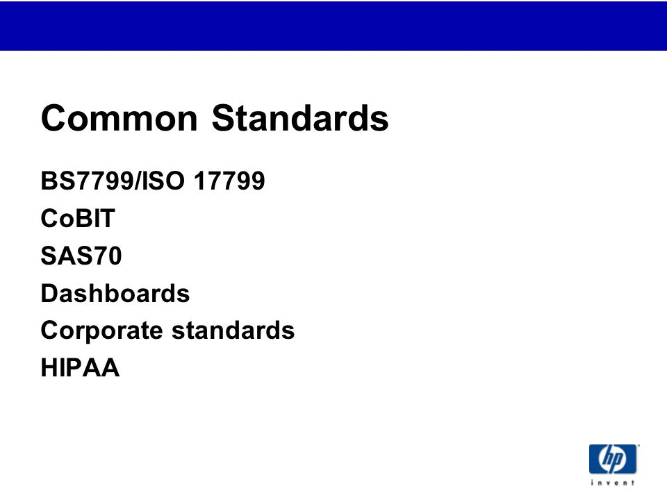 Common Standards BS7799/ISO 17799 CoBIT SAS70 Dashboards Corporate standards HIPAA