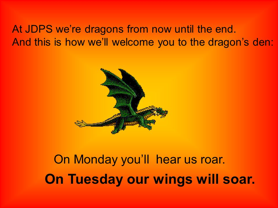 At JDPS we're dragons from now until the end.