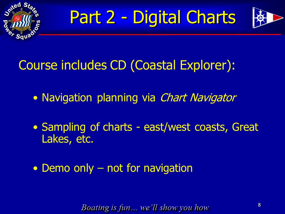 Boating is fun… we'll show you how Part 2 - Digital Charts Course includes CD (Coastal Explorer): Navigation planning via Chart Navigator Sampling of