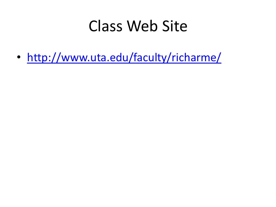 Class Web Site http://www.uta.edu/faculty/richarme/