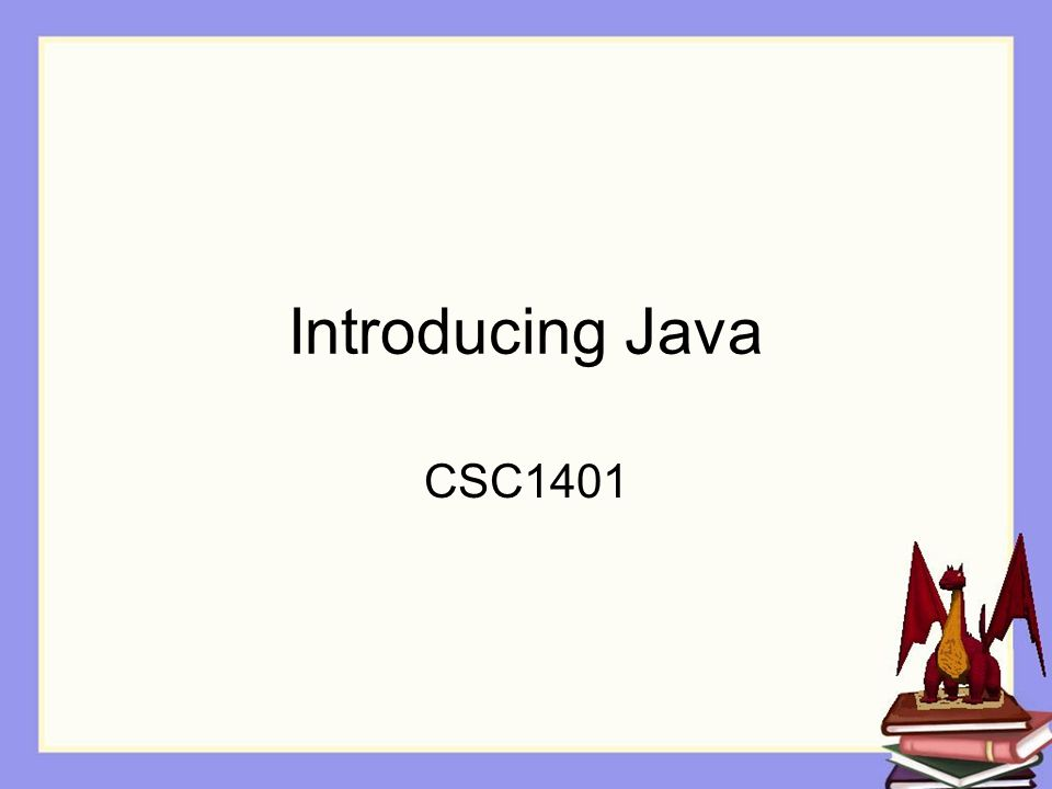 Introducing Java CSC1401