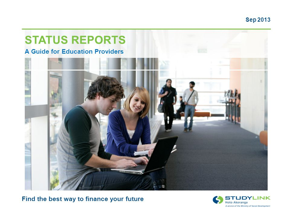 STATUS REPORTS Find the best way to finance your future Sep 2013 A Guide for Education Providers