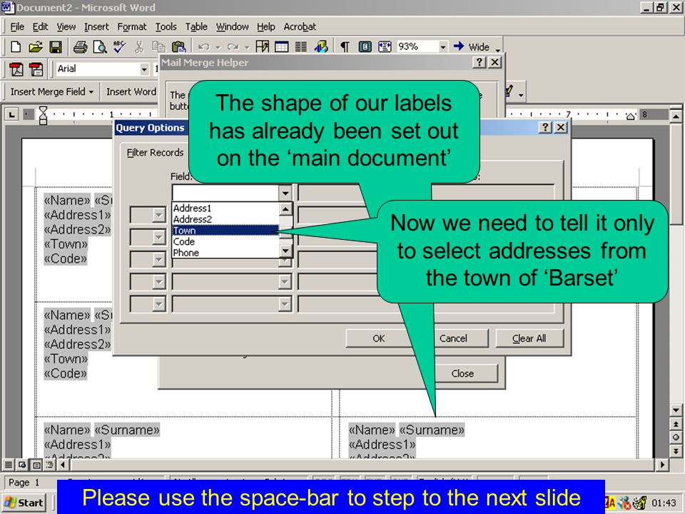The shape of our labels has already been set out on the 'main document' Now we need to tell it only to select addresses from the town of 'Barset' Please use the space-bar to step to the next slide