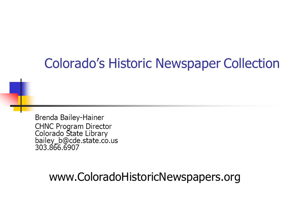 Colorado's Historic Newspaper Collection Brenda Bailey-Hainer CHNC Program Director Colorado State Library