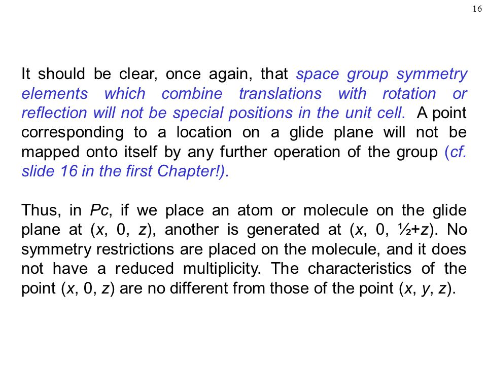 16 It should be clear, once again, that space group symmetry elements which combine translations with rotation or reflection will not be special posit