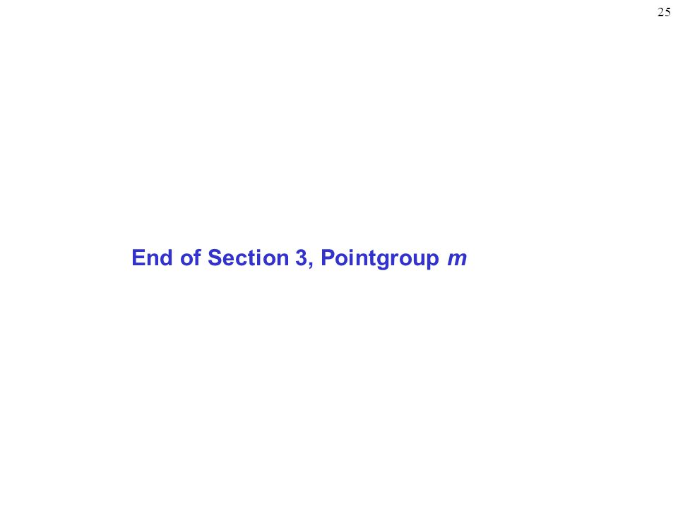 25 End of Section 3, Pointgroup m