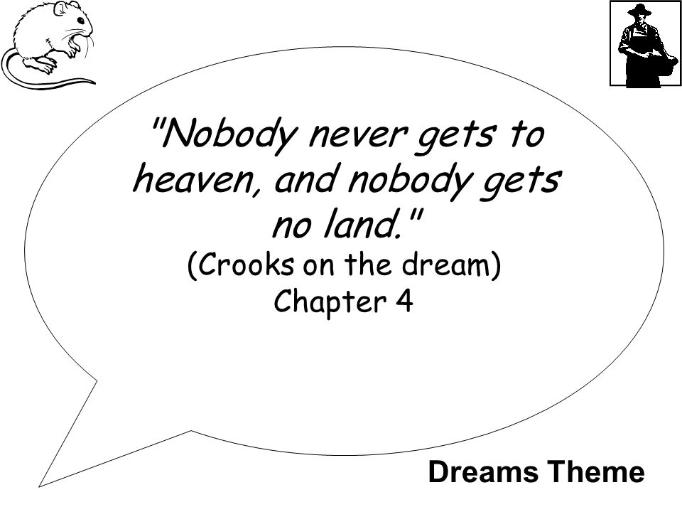 Nobody never gets to heaven, and nobody gets no land. (Crooks on the dream) Chapter 4 Dreams Theme