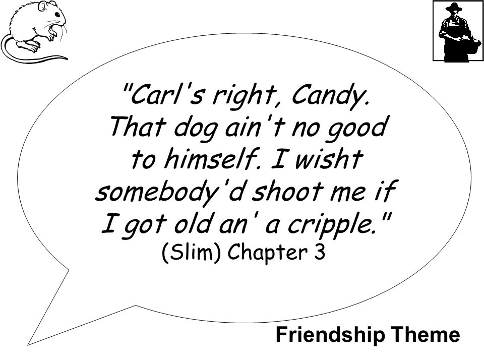 Carl s right, Candy. That dog ain t no good to himself.