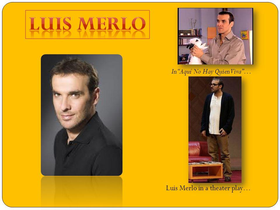 ¿Who is Luis Merlo.