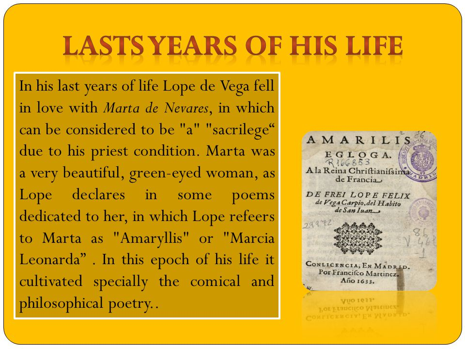 In his last years of life Lope de Vega fell in love with Marta de Nevares, in which can be considered to be a sacrilege due to his priest condition.