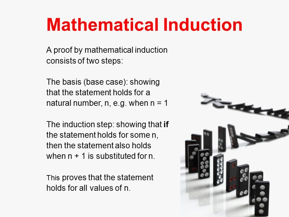 Mathematical Induction Mathematical induction is a method of mathematical proof typically used to establish that a given statement is true of all natural numbers.