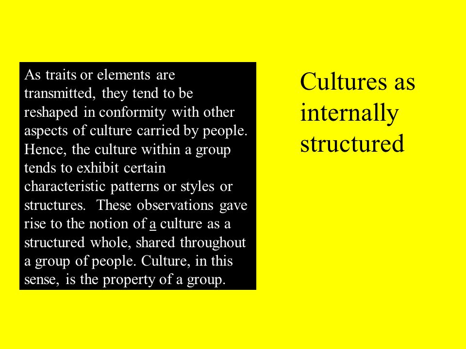 As traits or elements are transmitted, they tend to be reshaped in conformity with other aspects of culture carried by people.