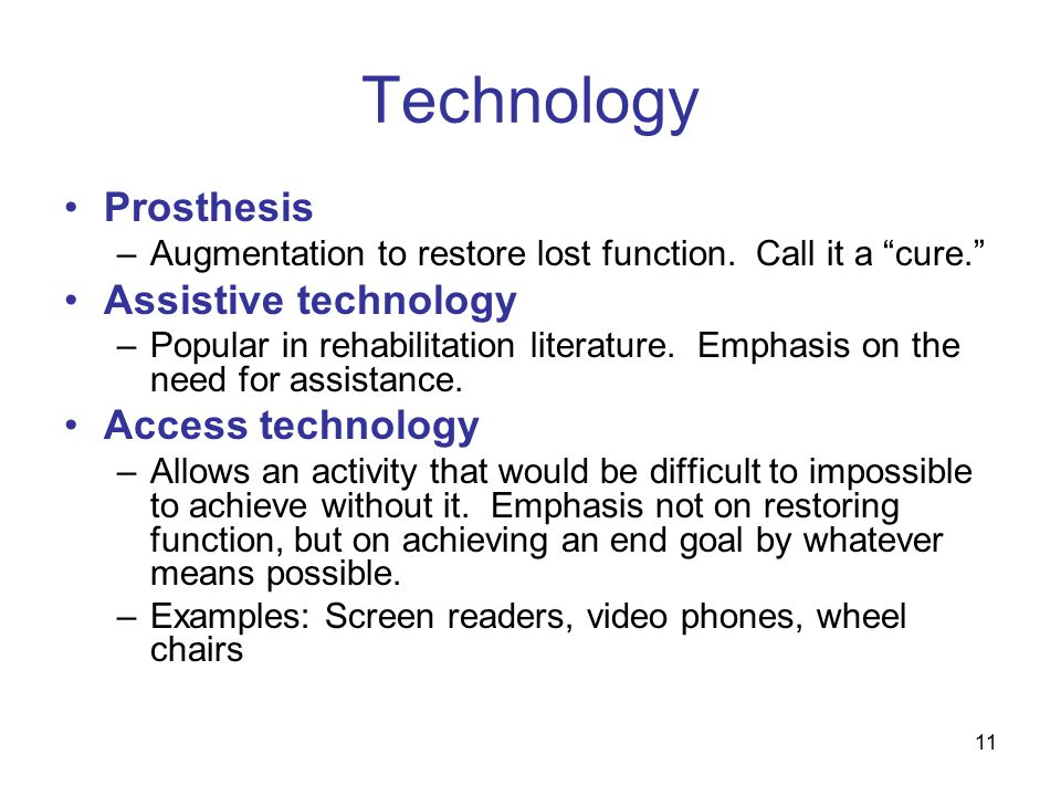 11 Technology Prosthesis –Augmentation to restore lost function.