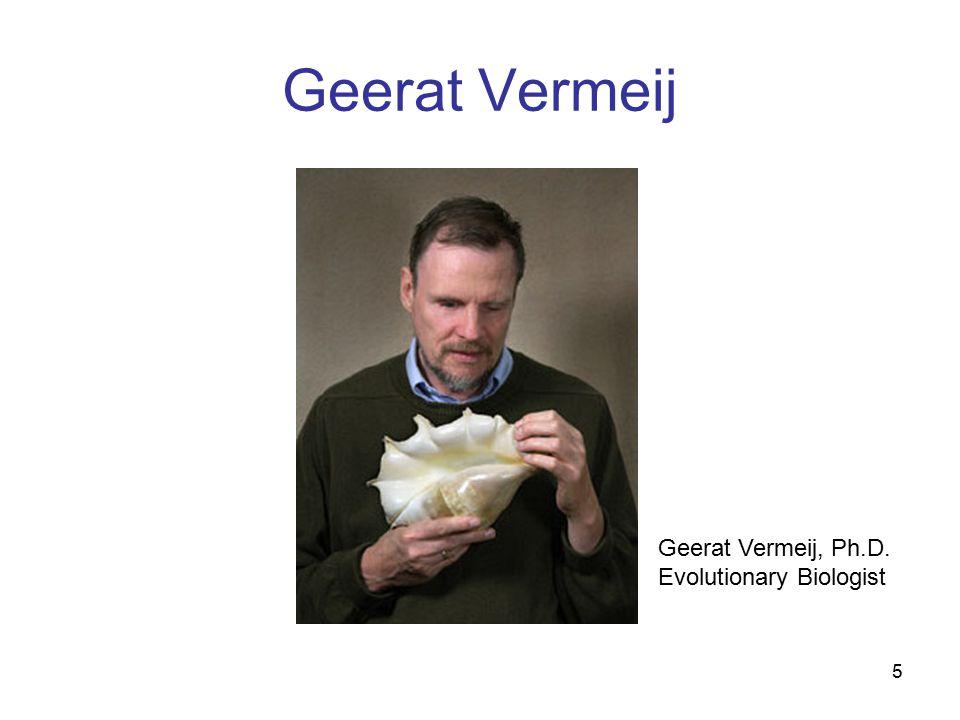 5 Geerat Vermeij Geerat Vermeij, Ph.D. Evolutionary Biologist