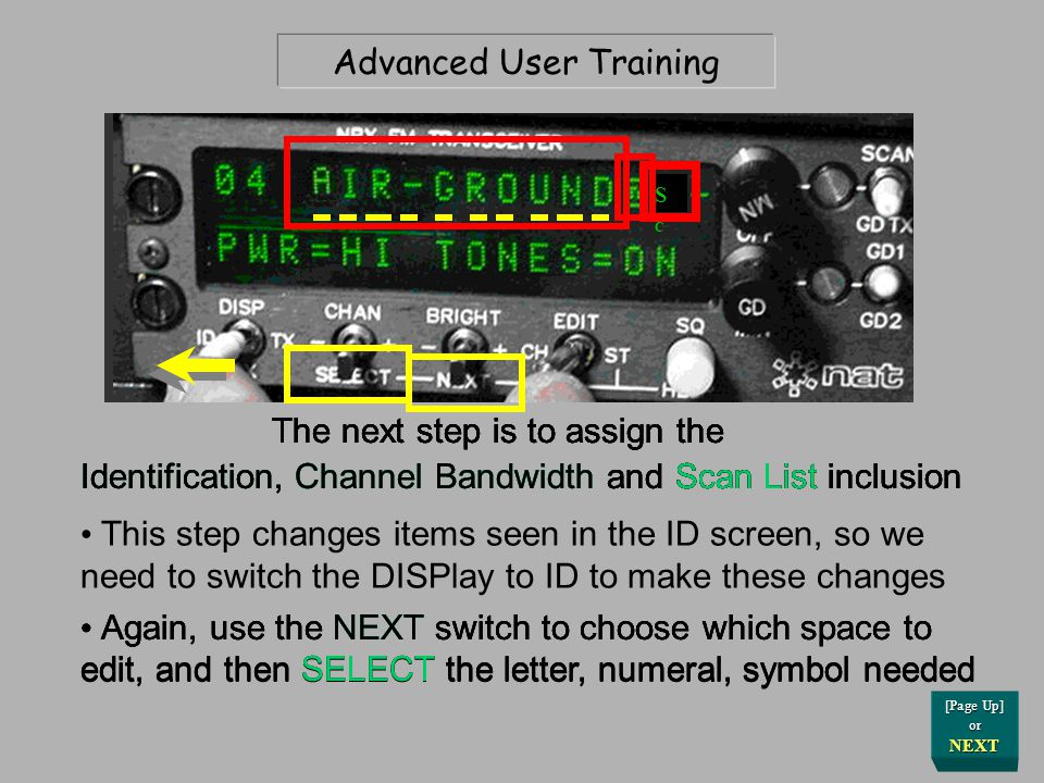 Advanced User Training Now that we have an RX frequency, we'll do the exact same thing for the Transmit side of the formula rt [Page Up] or NEXT Change the DISPlay switch to the right, to the TX setting [Page Up] or NEXT Duplicate the frequency and tone which was put into the RX side (unless the circumstance directs otherwise)