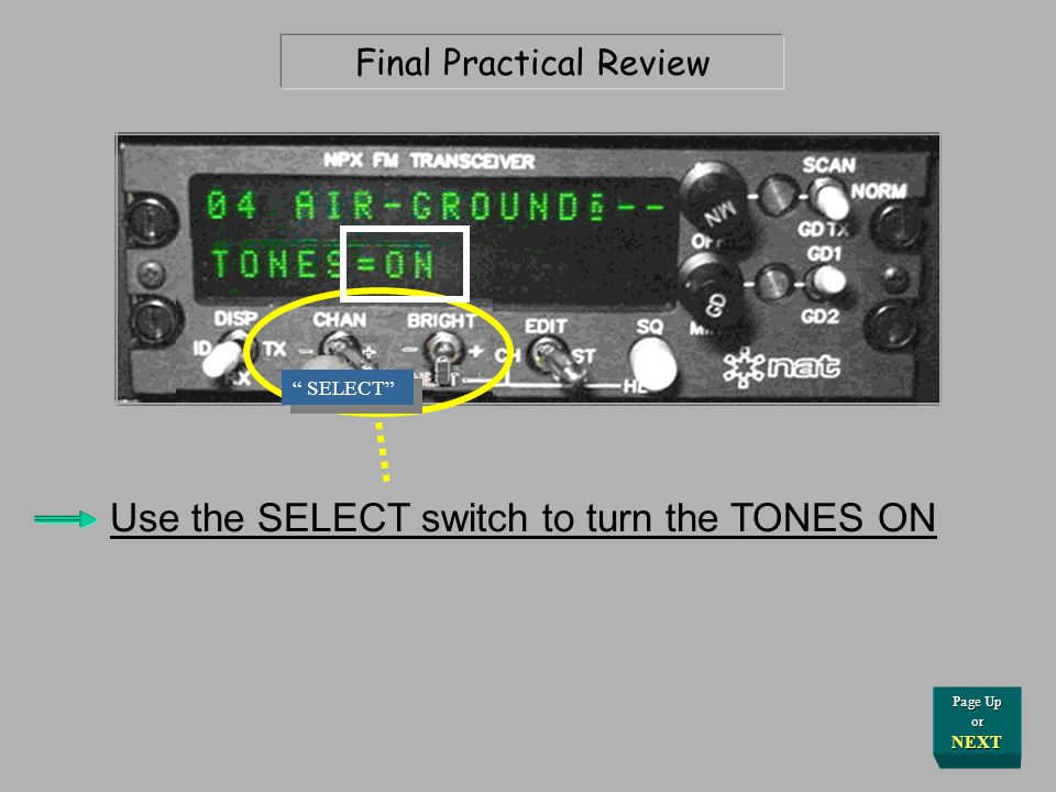 Final Practical Review Pull, then move to the right, the EDIT/STep switch Use the NEXT switch to toggle around until you find the selection for TONE control options How do I do that you ask.