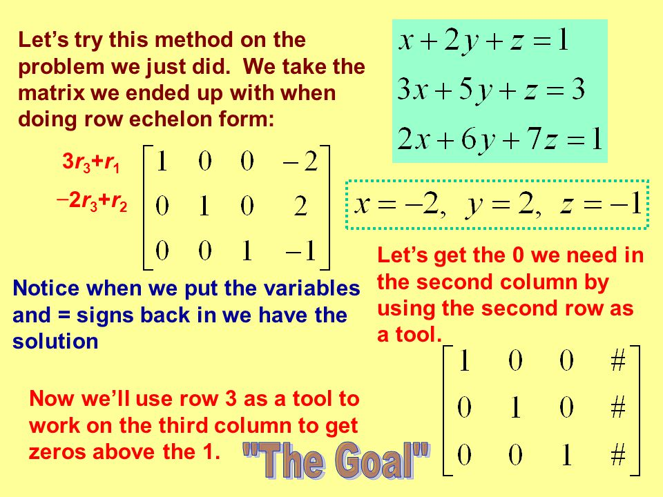 Let's try this method on the problem we just did. We take the matrix we ended up with when doing row echelon form: Let's get the 0 we need in the seco