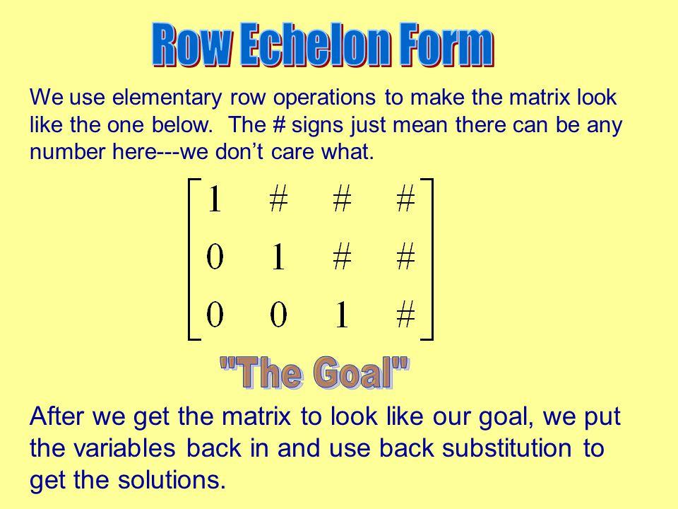 One more: r 1 − r 3 − 2r 1 +r 2 − 4r 1 +r 3 1/3r 2 − 9r 2 +r 3 Oops---last row ended up all zeros.