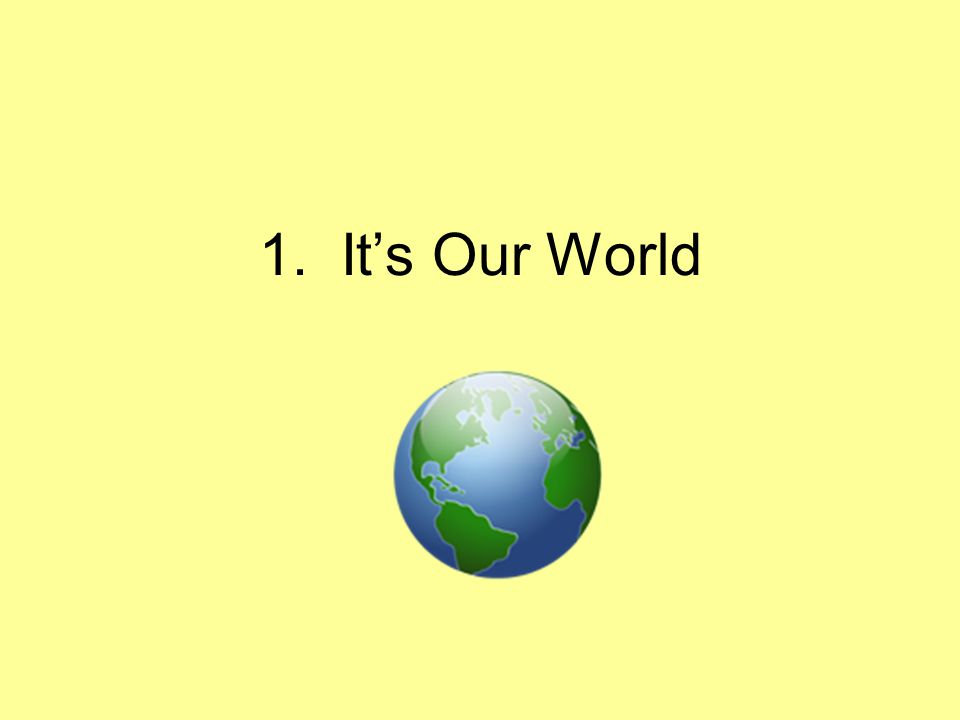 It's our world and we'll do what we can to be part of the plan.