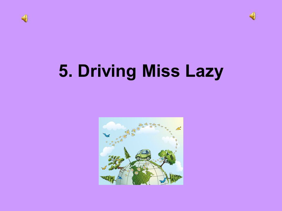 5. Driving Miss Lazy
