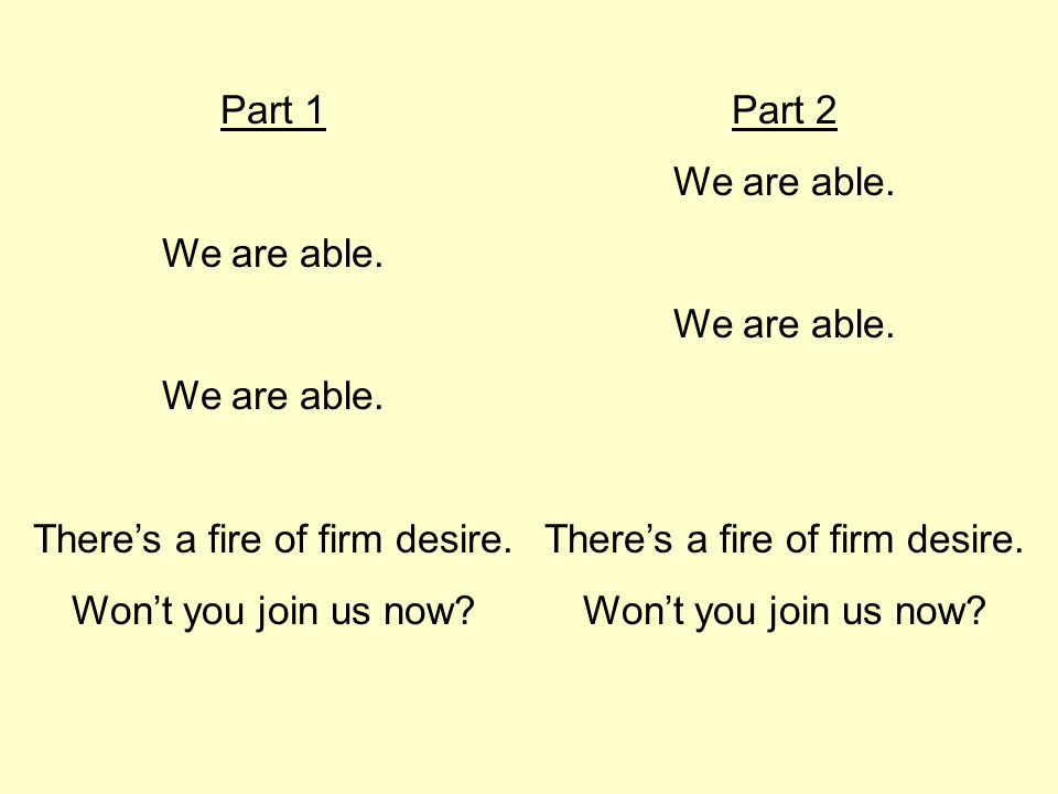 Part 1 We are able. There's a fire of firm desire. Won't you join us now? Part 2 We are able. There's a fire of firm desire. Won't you join us now?