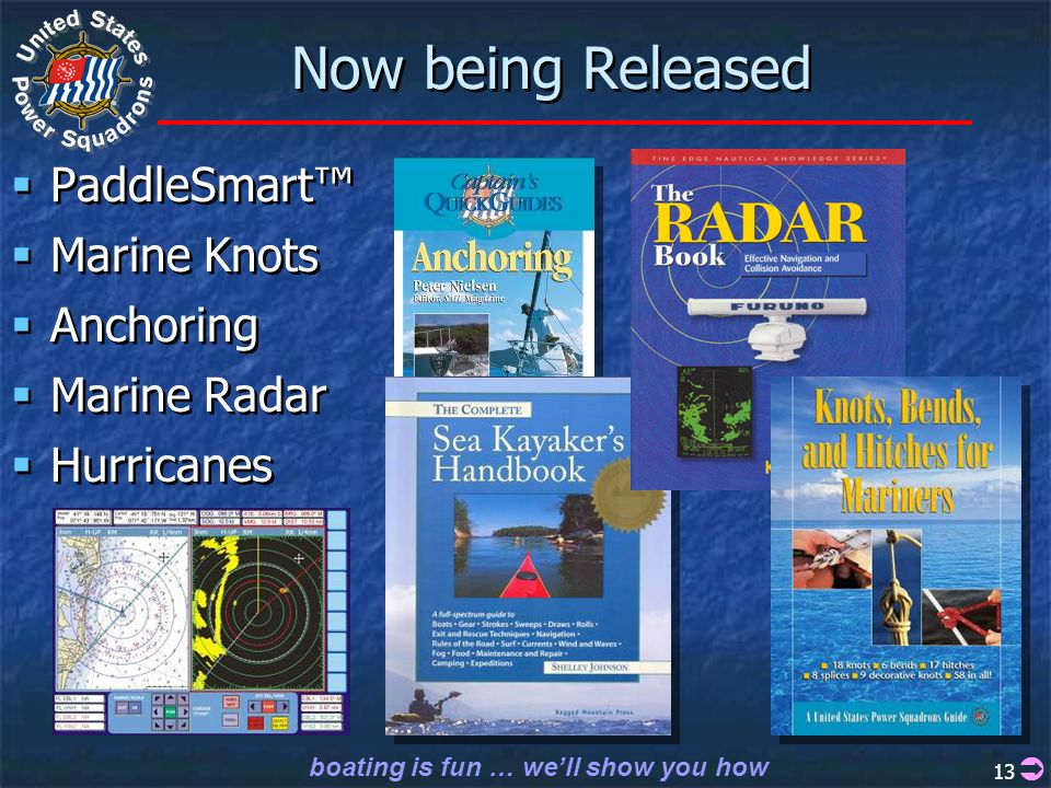 boating is fun … we'll show you how 13 Now being Released  PaddleSmart™  Marine Knots  Anchoring  Marine Radar  Hurricanes  PaddleSmart™  Marine Knots  Anchoring  Marine Radar  Hurricanes 