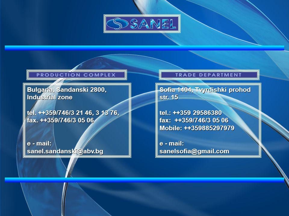 Bulgaria, Sandanski 2800, Industrial zone tel. ++359/746/3 21 46, 3 13 76, fax. ++359/746/3 05 06 e - mail: sanel.sandanski@abv.bg Sofia 1404, Tvyrdis