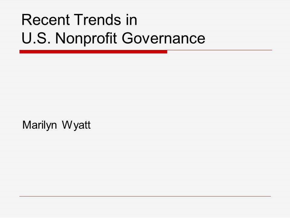 Recent Trends in U.S. Nonprofit Governance Marilyn Wyatt