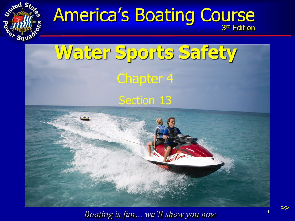 Boating is fun… we'll show you how America's Boating Course 3 rd Edition Water Sports Safety Chapter 4 Section 13 1 >>