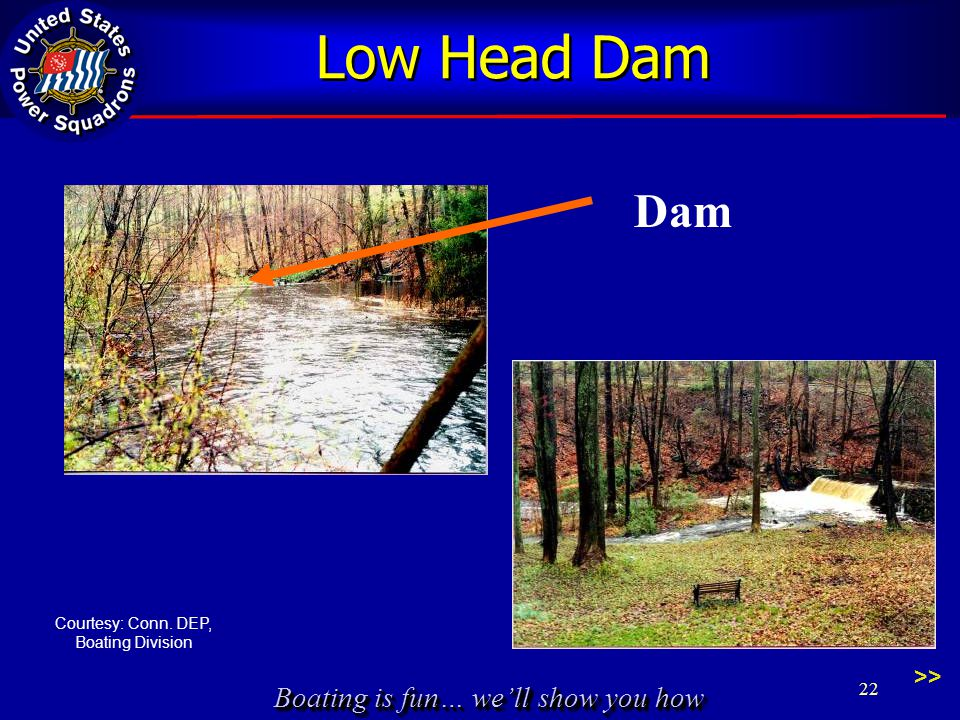Boating is fun… we'll show you how Low Head Dam Dam Courtesy: Conn. DEP, Boating Division >> 22