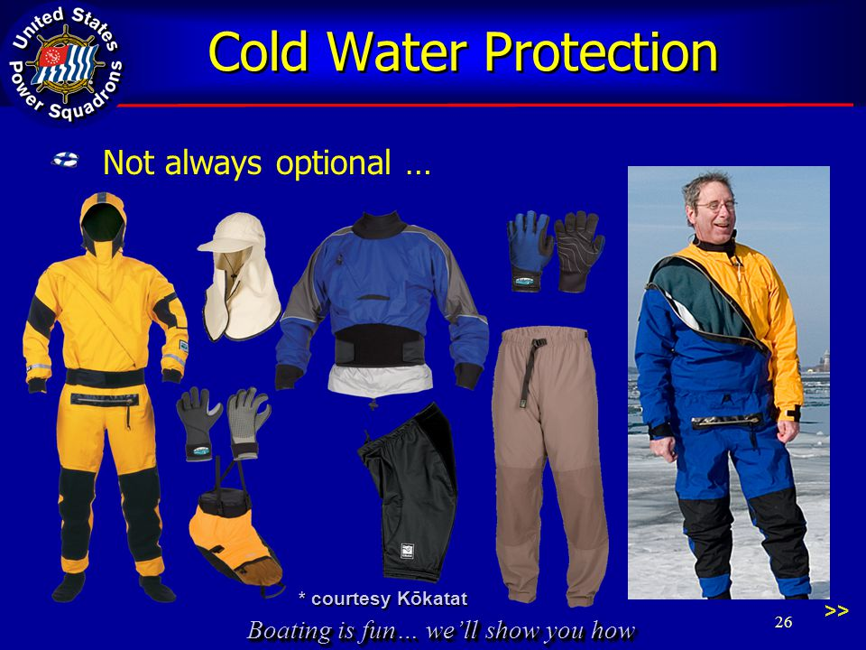 Boating is fun… we'll show you how Cold Water Protection Not always optional … * courtesy Kōkatat 26 >>