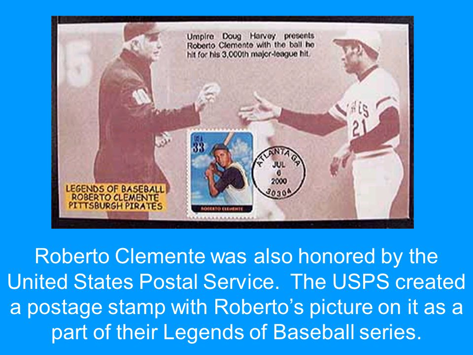 Roberto Clemente was also honored by the United States Postal Service. The USPS created a postage stamp with Roberto's picture on it as a part of thei