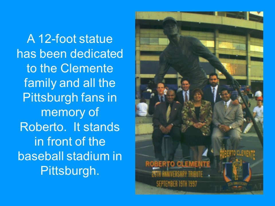 A 12-foot statue has been dedicated to the Clemente family and all the Pittsburgh fans in memory of Roberto.