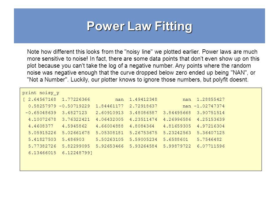 Power Law Fitting print noisy_y [ 2.64567168 1.77226366 nan 1.49412348 nan 1.28855427 0.58257979 -0.50719229 1.84461177 2.72918637 nan -1.02747374 -0.