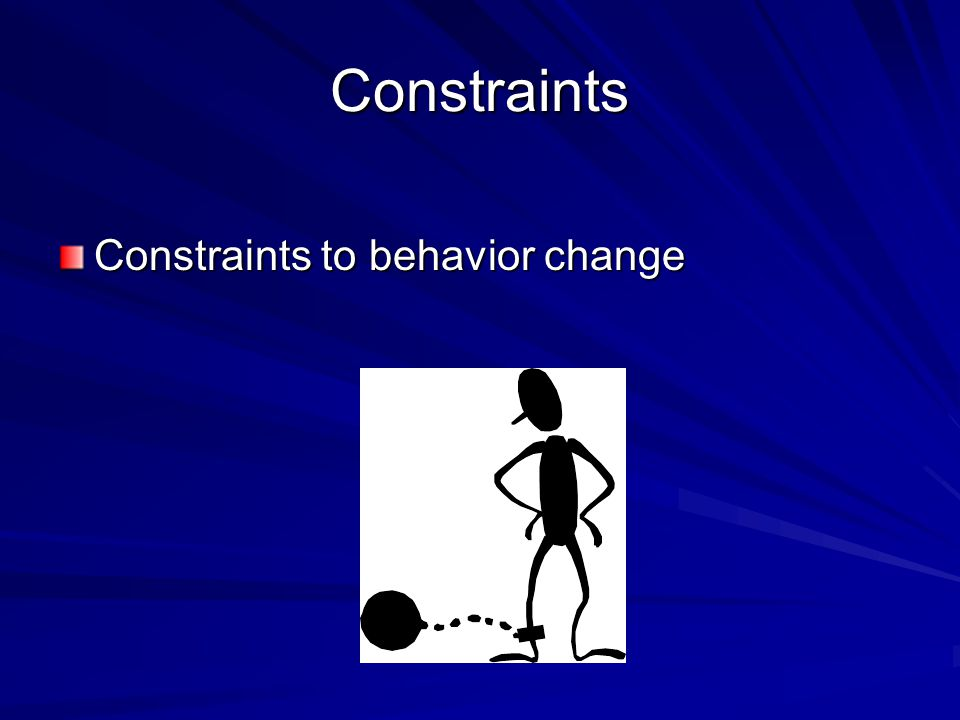 Constraints Constraints to behavior change