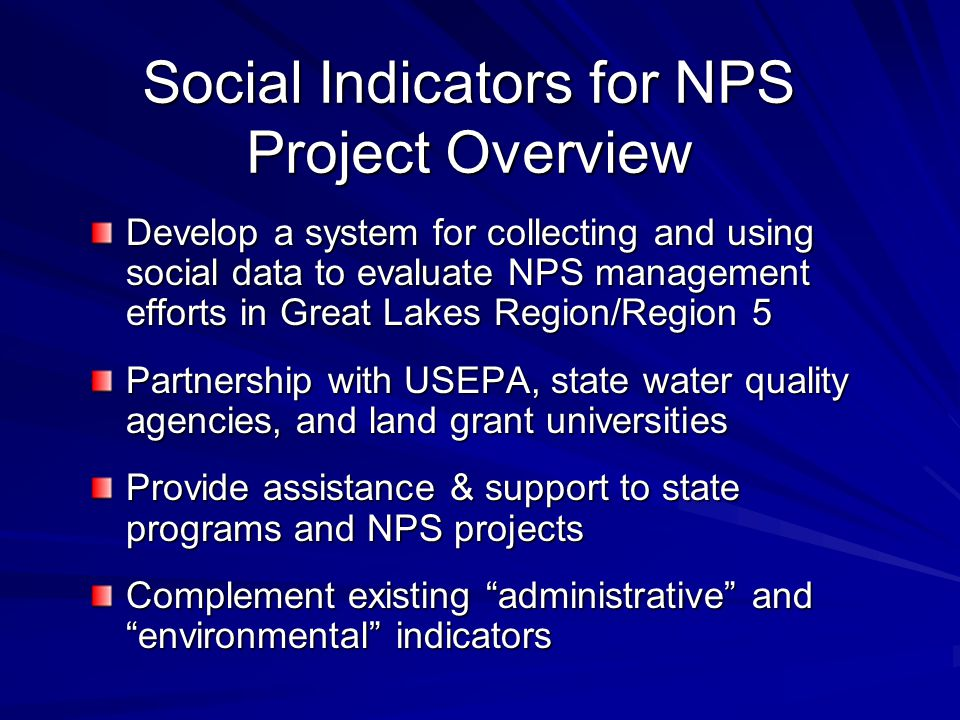 Social Indicators for NPS Project Overview Develop a system for collecting and using social data to evaluate NPS management efforts in Great Lakes Reg