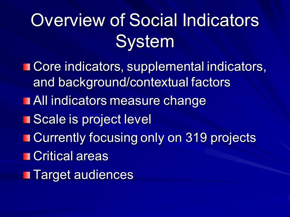 Overview of Social Indicators System Core indicators, supplemental indicators, and background/contextual factors All indicators measure change Scale i