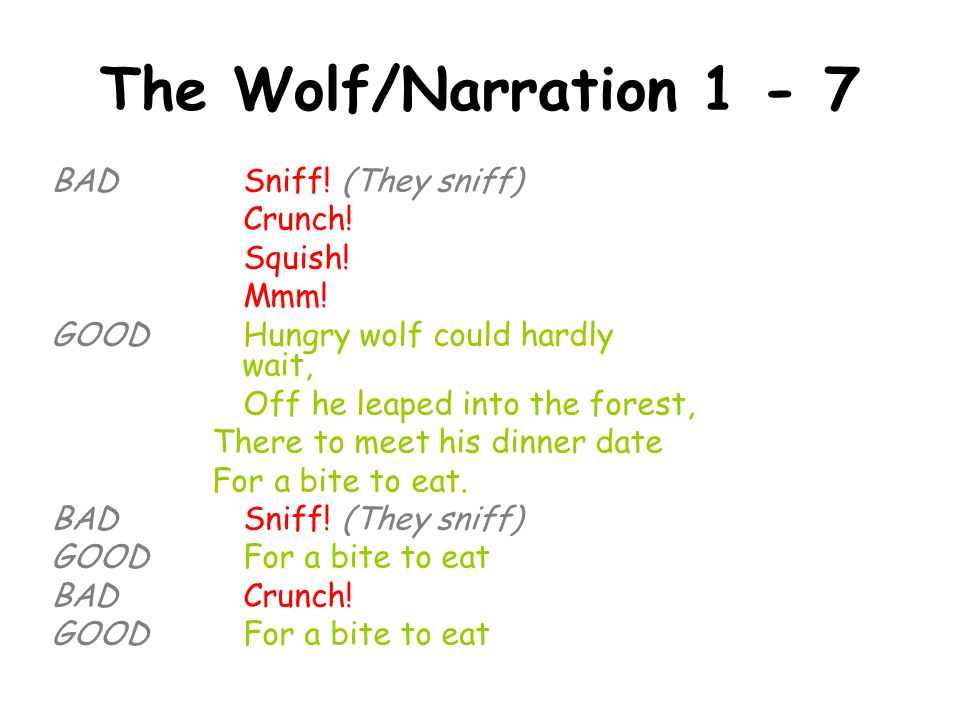 The Wolf/Narration 1 - 7 BADSniff! (They sniff) Crunch! Squish! Mmm! GOODHungry wolf could hardly wait, Off he leaped into the forest, There to meet h