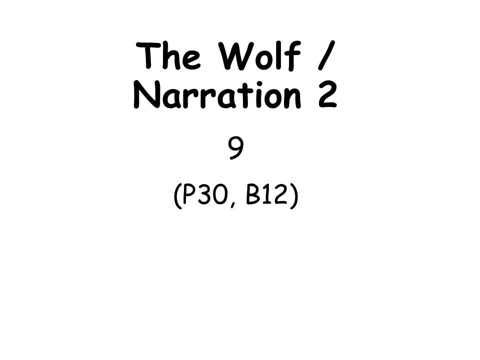 The Wolf / Narration 2 9 (P30, B12)