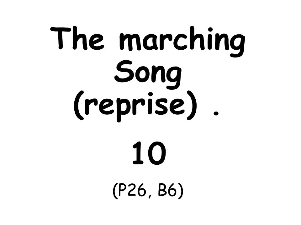 The marching Song (reprise). 10 (P26, B6)