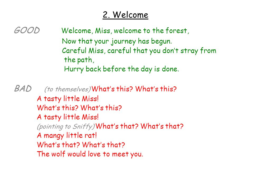 2. Welcome GOOD Welcome, Miss, welcome to the forest, Now that your journey has begun. Careful Miss, careful that you don't stray from the path, Hurry
